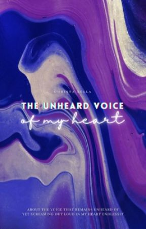 The Unheard Voice of My Heart by bellawrites