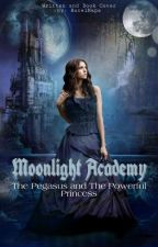 MOONLIGHT ACADEMY: The Pegasus and The Powerful Princess by RocelNapa