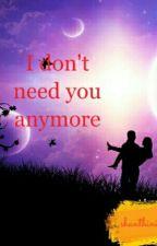 I Don't Need You Anymore by shanthinivijayan1