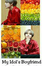 My Idol Boyfriend (Kim Taehyung X V) by shalmamm