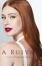 A Ruiva - Livro 1/ Triologia das Divas by AngelinaCachinene32