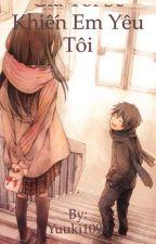 Bảo bối băng giá , tôi sẽ khiến em yêu tôi by Yuuki1099