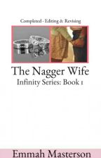 Infinity Series 1: The Nagger Wife (Under Major Editing & Revising) by EmmahMasterson