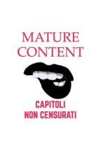 CONTENUTI MATURI ~ Capitoli non censurati by chewie94