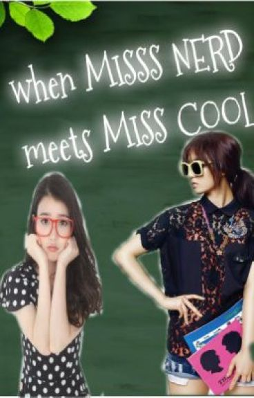 Miss Cool meets Miss Nerd