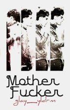 MotherFucker (ZaynMalikFanFiction) by twerkwithblackboys