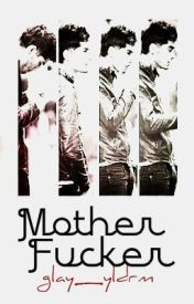 MotherFucker (ZaynMalikFanFiction) by twerkwithblackboys