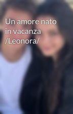 Un amore nato in vacanza /Leonora/ by giuliaaiiea