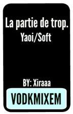 La partie de trop. [VODKMIXEM] by Xiraaa