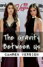The Gravity Between Us (Camren) by camrenversion