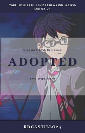 Adopted (Your Lie In April/ Shigatsu Wa Kimi No Uso Fanfiction) by RDCASTILLO22