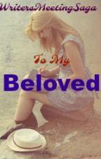 To My Beloved by WritersMeetingSaga