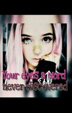Your eyes, a word never discovered by juliamaino