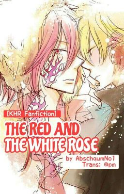 Đọc truyện [KHR Fanfiction] THE RED AND THE WHITE ROSE