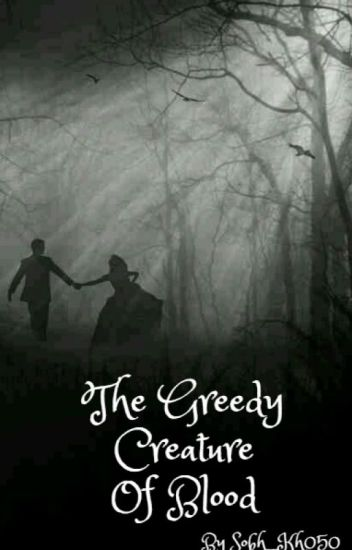 The Greedy Creature of blood {Completed}