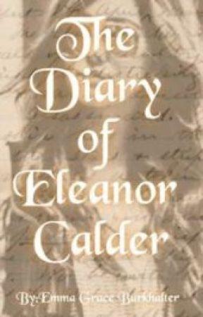 The Diary of Eleanor Calder by EmmaGraceBurkhalter