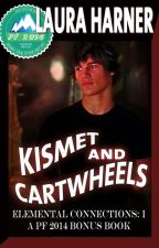 Kismet and Cartwheels (Complete) by LauraHarner