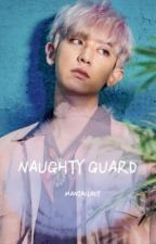 •NAUGHTY GUARD• by maniacfanfic