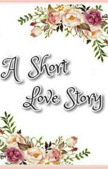 A Short Love Story - Happy Endings - Wattpad