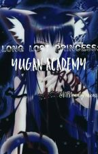 Long Lost Princess:Yugen Academy by shadowprincess_gxg