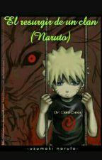 El Resurgir De Un Clan (Naruto) by Eeru-Chan