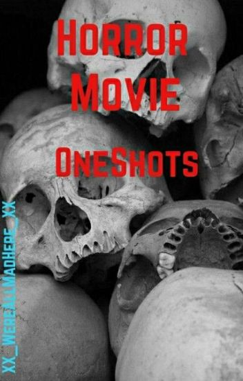 Horror Movie Oneshots - Have I Gone Mad? - Wattpad