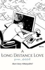 A Long Distance Love #Wattys2017 by queen_delilah