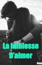 La faiblesse d'aimer 🖤 by roxanecrosa