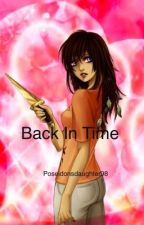 Back in Time (A Percy Jackson FanFic) by poseidonsdaughter98