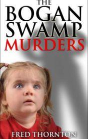 The Bogan Swamp Murders by fredt485