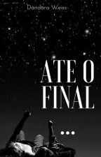 Ate o final ... by WeiisDandii