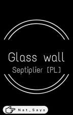 Glass Wall - Septiplier [Pl] by x_FalseGalaxy_x