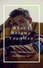 When I Became Your Man by wildahdnt