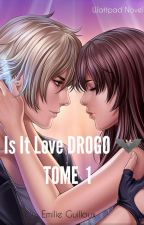 Is it love ? DROGO              |TOME 1| by EmilieGllx