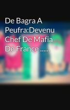 De Bagra A Peufra:Devenu Chef De Mafia De France ...... by Yasmine_chronique