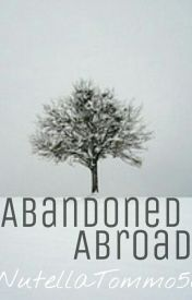 Abandoned Abroad | Book One by NutellaTommo561