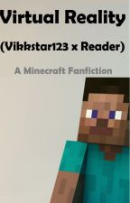 Virtual Reality (Vikkstar123 x Reader) - A Minecraft Fanfiction by AvalarsWorld
