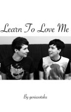 Learn to love me - Phanfiction by geniusotaku