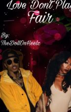 Love Don't Play Fair | An August Alsina Story (on hold) by TheDollOnHeelz