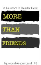 More Than Friends||Laurence X Reader (COMPLETE) by MunchkinPrincess1116