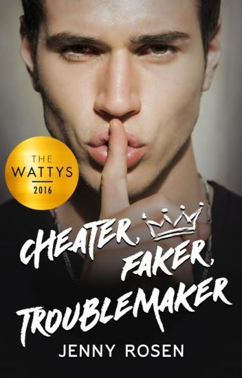 Cheater. Faker. Troublemaker. (#Wattys Winner 2016)