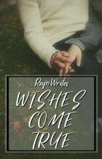Wishes Come True (Boy×Boy) by ReynWrites