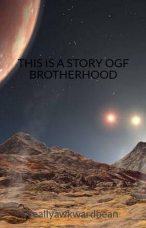 THIS IS A STORY OGF BROTHERHOOD by -ohreally-