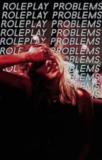 Roleplay Problems  by fadednights-