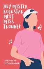 Hey Mr Rockstar Meet Miss Trouble by StorySpinner