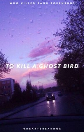 (on hold) to kill a ghost bird  by sincerelyleia