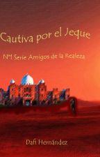 Cautiva por el Jeque- Serie Amigos De La Realeza N°1 by DafiHernandez