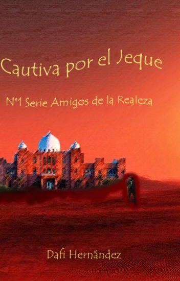 Cautiva por el Jeque- Serie Amigos De La Realeza N°1