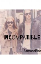 Incompatible by SamandRoshelle