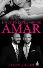 Um Jeito Estranho de Amar - Livro 4 - Coletânea Amores Diferentes by Lyssa_Silver